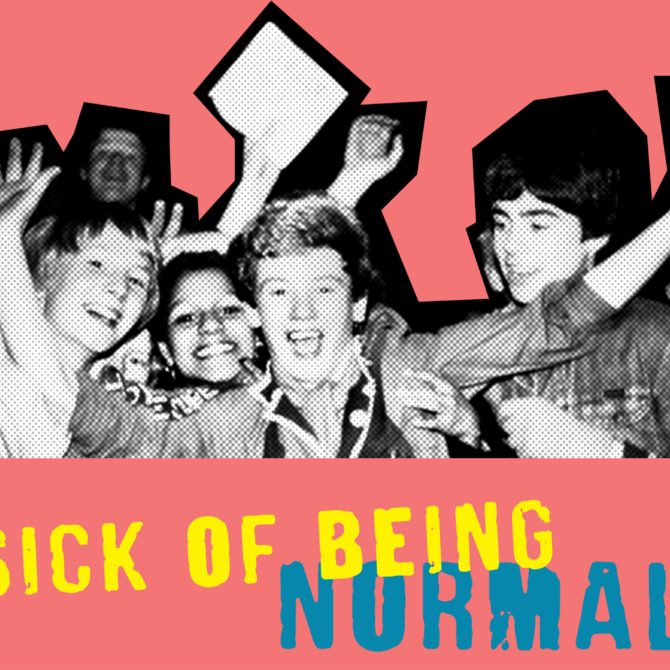 Sick of Being Normal